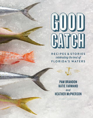 Good Catch: Recipes and Stories Celebrating the Best of Florida's Waters