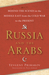 Russia and the Arabs: Behind the Scenes in the Middle East from the Cold War to the Present