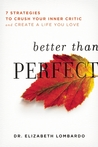 Better than Perfect: Free Yourself from Impossible Standards So You Can Live a Happier, Healthier Life