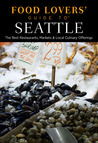 Food Lovers' Guide to® Seattle, 2nd: The Best Restaurants, Markets & Local Culinary Offerings