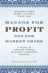 Manage For Profit, Not For Market Share: A Guide to Greater Profits In Highly Contested Markets