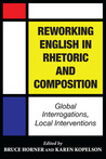 Reworking English in Rhetoric and Composition: Global Interrogations, Local Interventions