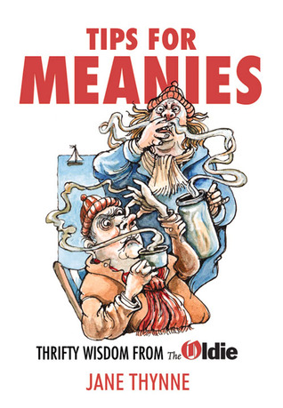Tips for Meanies: Thrifty Wisdom from the Oldie