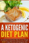 A Ketogenic Diet Plan - An Optimal 6 Week Diet Plan To Lose Weight NOW Using The Low Carb Ketogenic Diet: Low Carb, Ketogenic Diet (low carb diet, ketogenic ... ketogenic diet recipes, low carb recipes,)