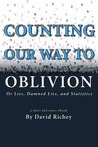 Counting Our Way To Oblivion: Or Lies, Damned Lies, and Statistics