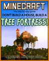 Minecraft (Forget a House, Build a TREE FORTRESS! The step by step guide.)