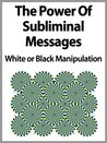 The Power Of Subliminal Messages - White or Black Manipulation