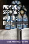 Women, Sermons and the Bible: Essays interacting with John Dickson's Hearing Her Voice