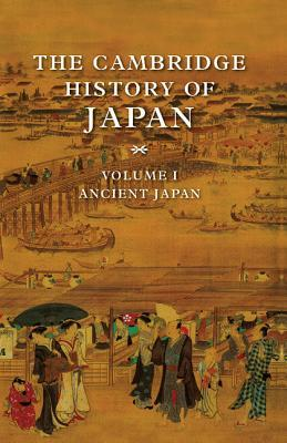 The Cambridge History of Japan, Volume 1: Ancient Japan (The Cambridge History of Japan #1)