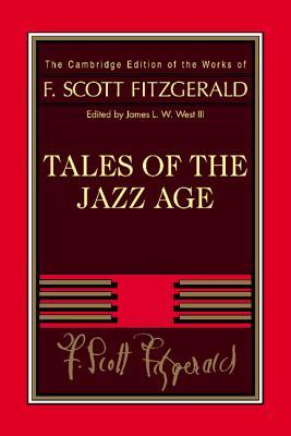 F. Scott Fitzgerald: Tales of the Jazz Age (The Cambridge Edition of the Works of F. Scott Fitzgerald)