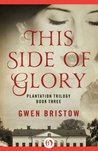 This Side of Glory (Plantation Trilogy, 3)