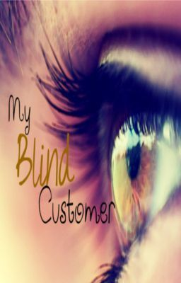 My blind customer