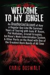 Welcome to My Jungle: An Unauthorized Account of How a Regular Guy Like Me Survived Years of Touring with Guns N' Roses, Pet Wallabies, Crazed Groupies, ... One of the Greatest Rock Bands of All Time