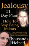 Jealousy: How To Stop Being Jealous And Overcome Feeling Fearful, Anxious, And Insecure in Relationships (Stop Being Insecure, Relationship Anxiety, Relationship Jealousy)