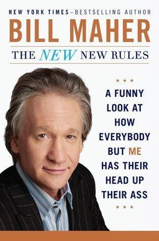 Bill Maher'sThe New New Rules: A Funny Look at How Everybody but Me Has Their Head Up Their Ass [Hardcover]2011