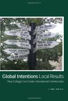 Global Intentions Local Results: How Colleges Can Create International Communities