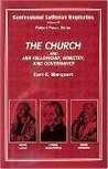Confessional Lutheran Dogmatics: The Church and Her Fellowship, Ministry, and Governance