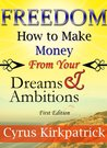 Freedom: How to Make Money From Your Dreams and Ambitions (How to Make Money, Make Money Online, Make Money from Home)