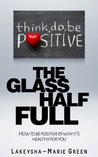 The Glass Half Full: How to be positive & why it's healthy for you (How to be positive, positive thinking)