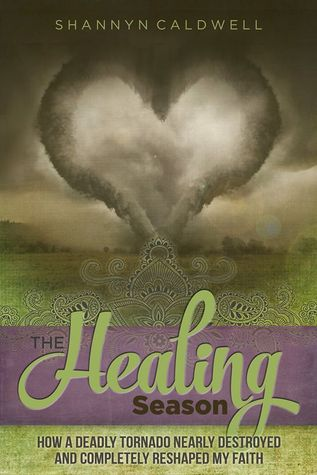 The Healing Season: How a Deadly Tornado Wrecked and Reshaped My Faith