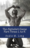 The Alphabet Game: Part Three - L to R. (The Alpha Series, #1.3)