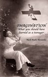 Imagination: What You Should Have Learned As A Teenager