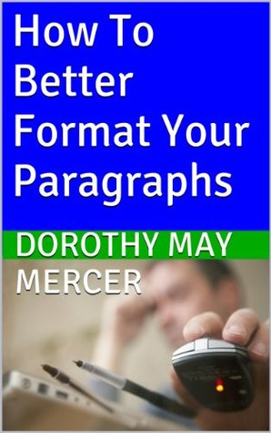 How To Better Format Your Paragraphs (How To For You)