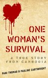 ONE WOMAN'S SURVIVAL A True Story from Cambodia