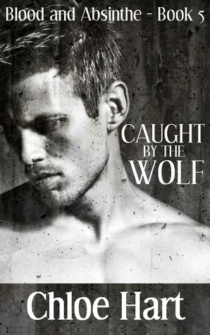 Caught by the Wolf (Blood and Absinthe, #5)