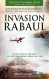 Invasion Rabaul: The Epic Story of Lark Force, the Forgotten Garrison, January ? July 1942 (Rabaul Trilogy, #1)