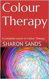 Colour Therapy: A complete course in Colour Therapy