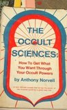 Occult Sciences: How to Get What You Want Through Your Occult Powers