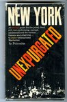 New York Unexpurgated: An amoral guide for the jaded, tired, evil, non-conforming, corrupt, condemned, and the curious, humans and otherwise, to under underground Manhattan
