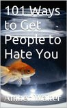 101 Ways to Get People to Hate You