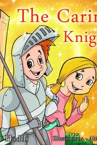 "Children's books : "" The Caring Knight "",( Illustrated Picture Book for ages 3-8. Teaches your kid the value of caring) (Beginner readers) (Bedtime story) (Social skills for kids collection)"