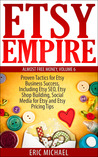 Etsy Empire by Eric Michael