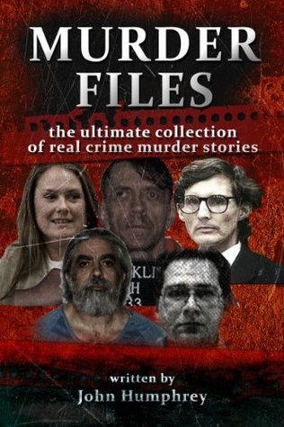 Murder Files: The ultimate collection of real crime murder stories (Killer Files)