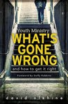 Youth Ministry: What's Gone Wrong & How to Get it Right