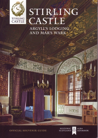 Stirling Castle, Argyll's Lodging and Mar's Wark: Official Souvenir Guide