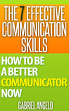 The 7 Effective Communication Skills: How to be a Better Communicator NOW