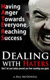 Hate: Dealing with Haters. Don't let your Haters prevent you from reaching your Goals.
