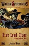 Five Lead Slugs: Casting Out the Devil (Whiskey and Wheelguns)
