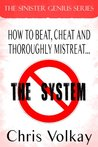 How To Beat, Cheat and Thoroughly Mistreat the System