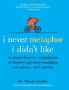 I Never Metaphor I Didn't Like by Mardy Grothe