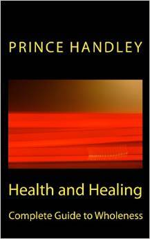 Health and Healing: Complete Guide to Wholeness (Healing #9)