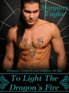 To Light The Dragon's Fire by Margaret   Taylor