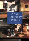 Japan Country Living: Spirit, Tradition, Style
