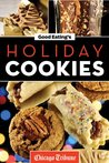 Good Eating's Holiday Cookies: Delicious Family Recipes for Cookies, Bars, Brownies and More
