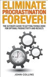 Eliminating Procrastination Forever - The Ultimate Guide to Getting Things Done For Optimal Productivity And Results (Procrastination cure, Self Help, Personal Development)