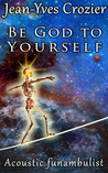 Be God To Yourself by Jean-Yves Crozier
